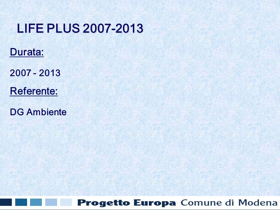 Durata: 2007 - 2013 Referente: DG Ambiente LIFE PLUS 2007-2013