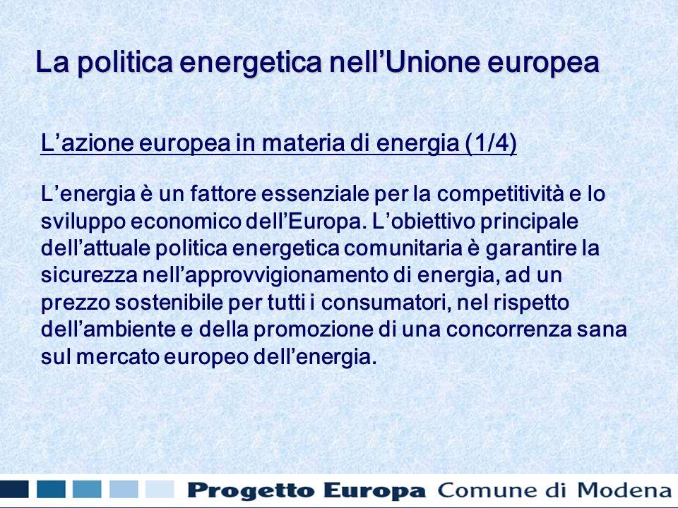 Lazione europea in materia di energia (1/4) Lenergia è un fattore essenziale per la competitività e lo sviluppo economico dellEuropa. Lobiettivo princ