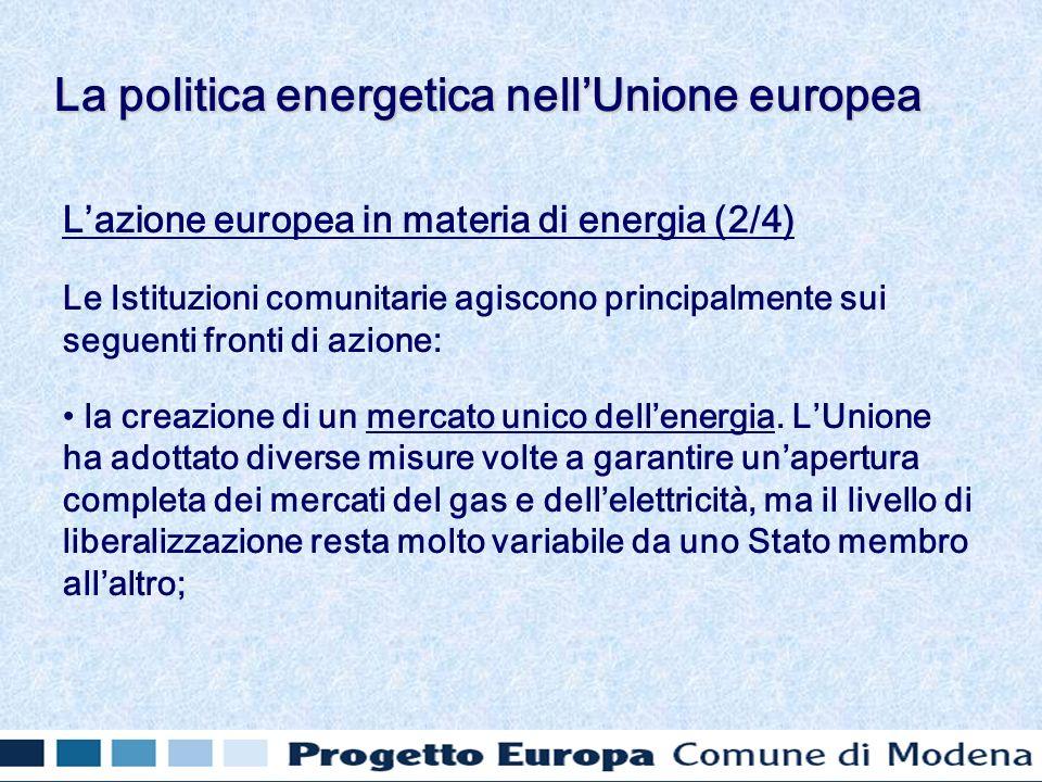 Lazione europea in materia di energia (2/4) Le Istituzioni comunitarie agiscono principalmente sui seguenti fronti di azione: la creazione di un mercato unico dellenergia.
