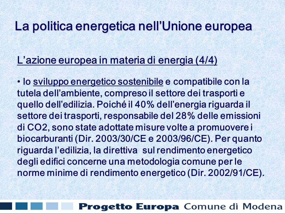 Lazione europea in materia di energia (4/4) lo sviluppo energetico sostenibile e compatibile con la tutela dellambiente, compreso il settore dei trasporti e quello delledilizia.
