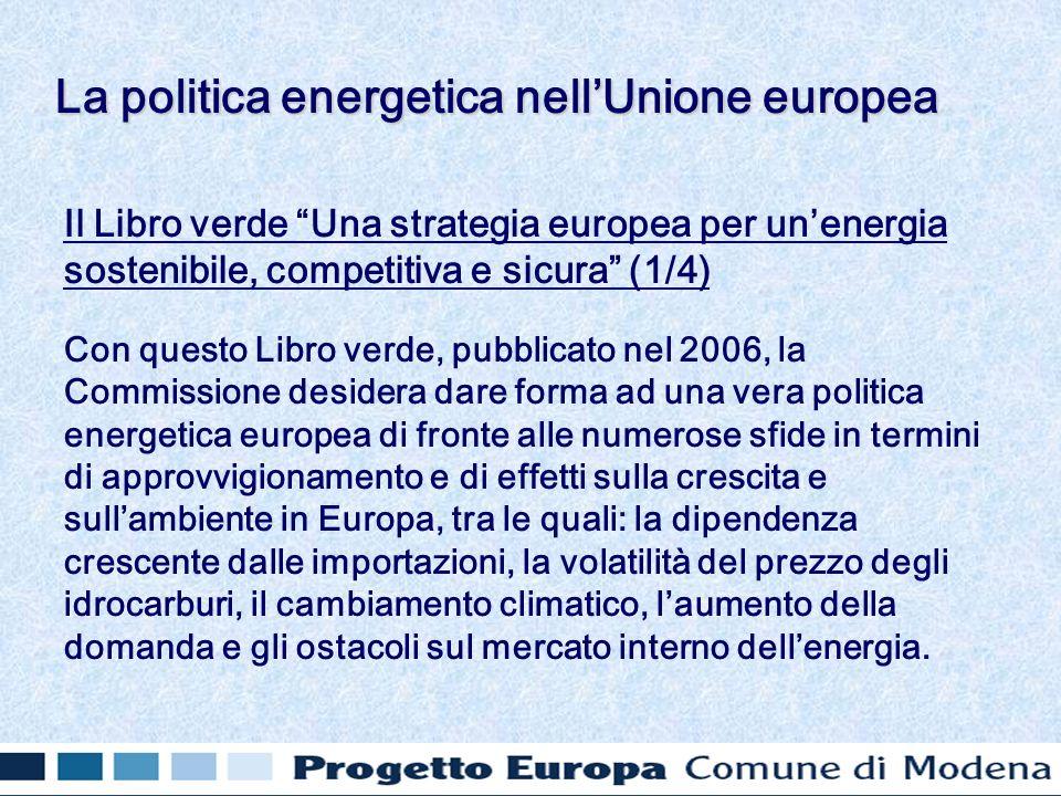 Il Libro verde Una strategia europea per unenergia sostenibile, competitiva e sicura (1/4) Con questo Libro verde, pubblicato nel 2006, la Commissione