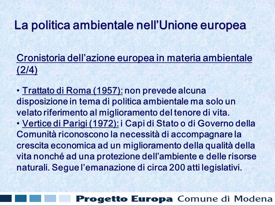 Cronistoria dellazione europea in materia ambientale (2/4) Trattato di Roma (1957): non prevede alcuna disposizione in tema di politica ambientale ma solo un velato riferimento al miglioramento del tenore di vita.