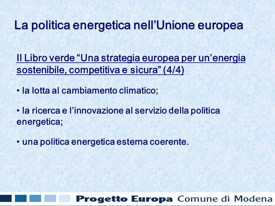 Il Libro verde Una strategia europea per unenergia sostenibile, competitiva e sicura (4/4) la lotta al cambiamento climatico; la ricerca e linnovazione al servizio della politica energetica; una politica energetica esterna coerente.