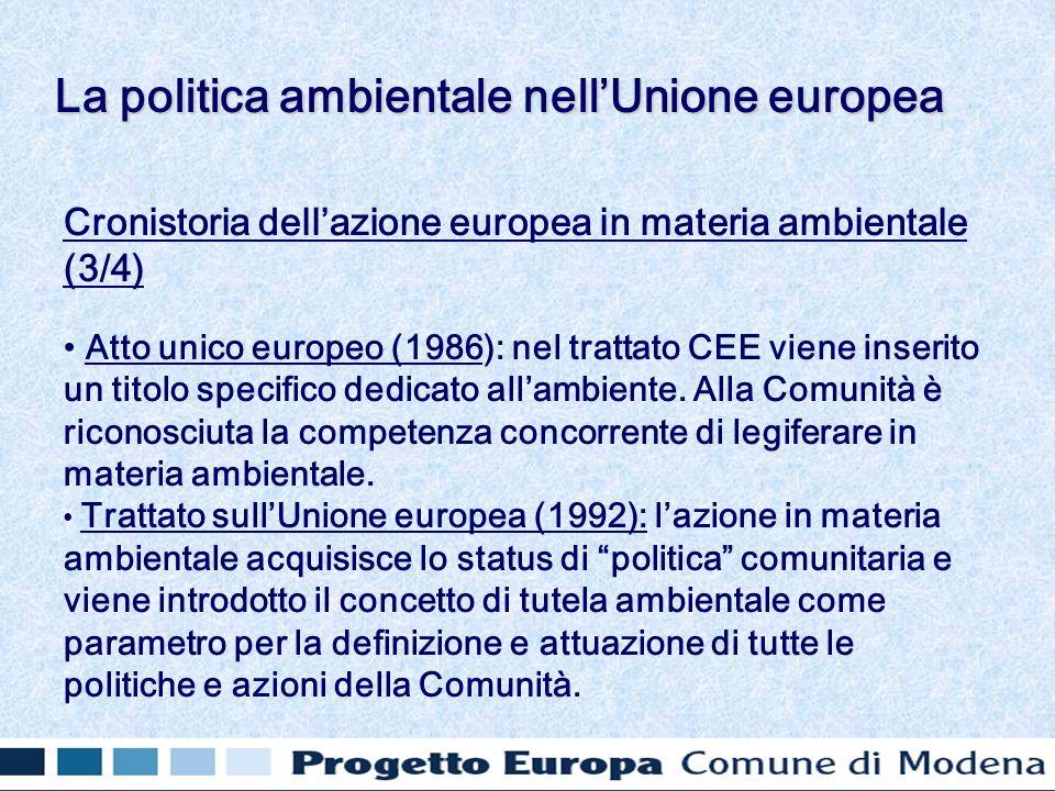 Cronistoria dellazione europea in materia ambientale (3/4) Atto unico europeo (1986): nel trattato CEE viene inserito un titolo specifico dedicato allambiente.