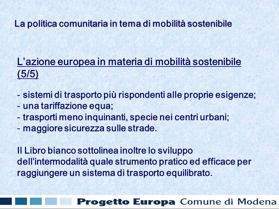 Lazione europea in materia di mobilità sostenibile (5/5) - sistemi di trasporto più rispondenti alle proprie esigenze; - una tariffazione equa; - trasporti meno inquinanti, specie nei centri urbani; - maggiore sicurezza sulle strade.