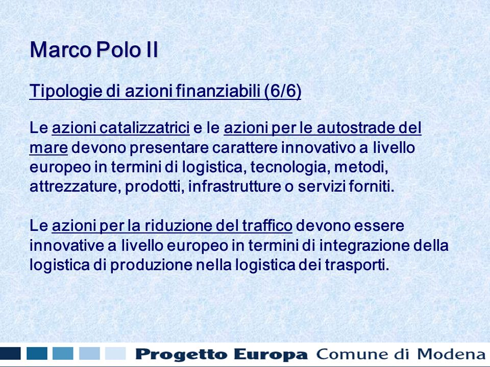 Tipologie di azioni finanziabili (6/6) Le azioni catalizzatrici e le azioni per le autostrade del mare devono presentare carattere innovativo a livello europeo in termini di logistica, tecnologia, metodi, attrezzature, prodotti, infrastrutture o servizi forniti.