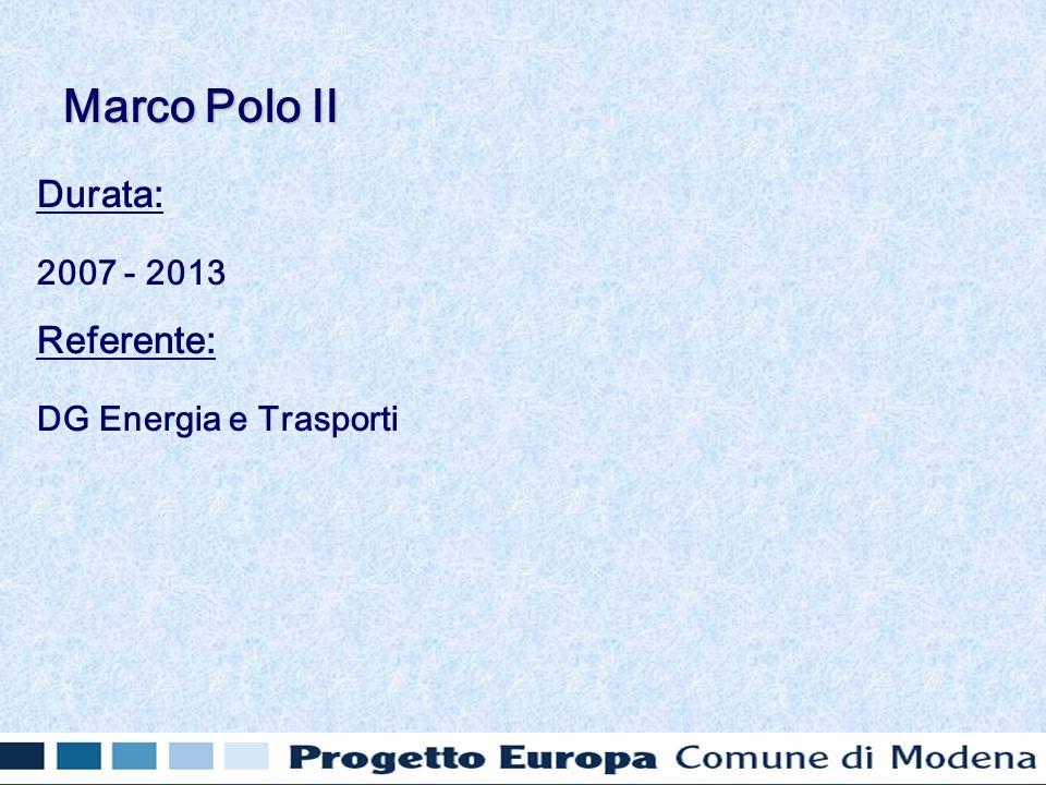 Durata: 2007 - 2013 Referente: DG Energia e Trasporti Marco Polo II