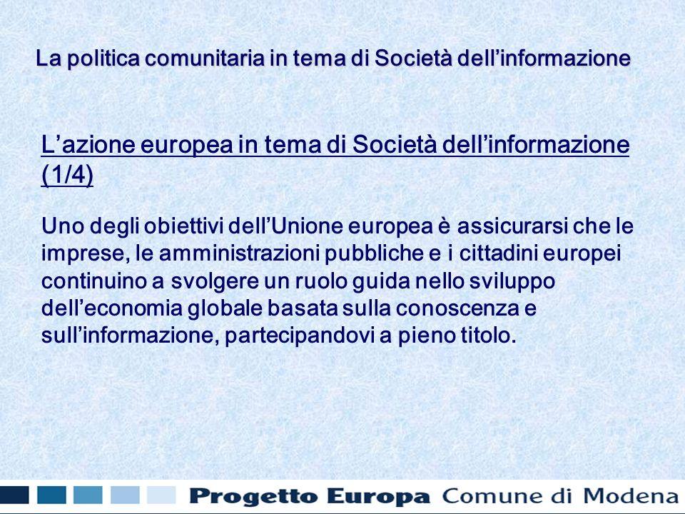 Lazione europea in tema di Società dellinformazione (1/4) Uno degli obiettivi dellUnione europea è assicurarsi che le imprese, le amministrazioni pubb