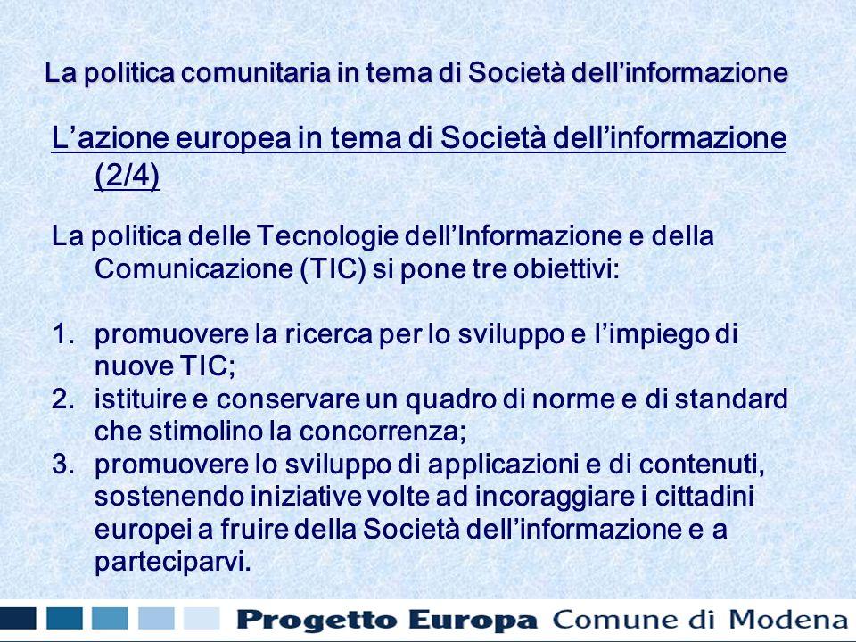 Lazione europea in tema di Società dellinformazione (2/4) La politica delle Tecnologie dellInformazione e della Comunicazione (TIC) si pone tre obiett