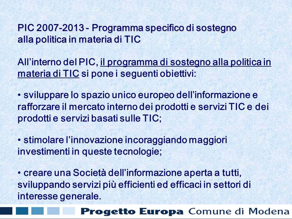 Allinterno del PIC, il programma di sostegno alla politica in materia di TIC si pone i seguenti obiettivi: sviluppare lo spazio unico europeo dellinformazione e rafforzare il mercato interno dei prodotti e servizi TIC e dei prodotti e servizi basati sulle TIC; stimolare linnovazione incoraggiando maggiori investimenti in queste tecnologie; creare una Società dellinformazione aperta a tutti, sviluppando servizi più efficienti ed efficaci in settori di interesse generale.