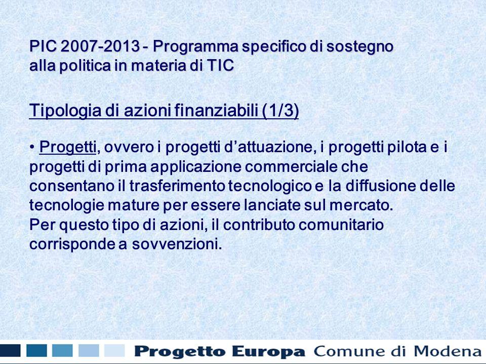 Tipologia di azioni finanziabili (1/3) Progetti, ovvero i progetti dattuazione, i progetti pilota e i progetti di prima applicazione commerciale che c