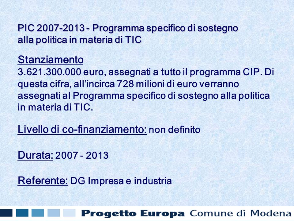 Stanziamento 3.621.300.000 euro, assegnati a tutto il programma CIP. Di questa cifra, allincirca 728 milioni di euro verranno assegnati al Programma s