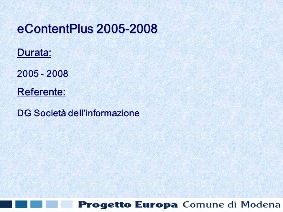 Durata: 2005 - 2008 Referente: DG Società dellinformazione eContentPlus 2005-2008