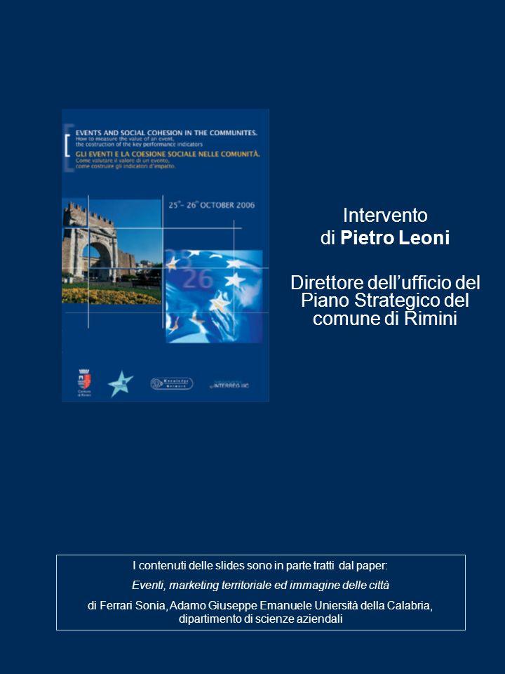 Intervento di Pietro Leoni Direttore dellufficio del Piano Strategico del comune di Rimini I contenuti delle slides sono in parte tratti dal paper: Ev