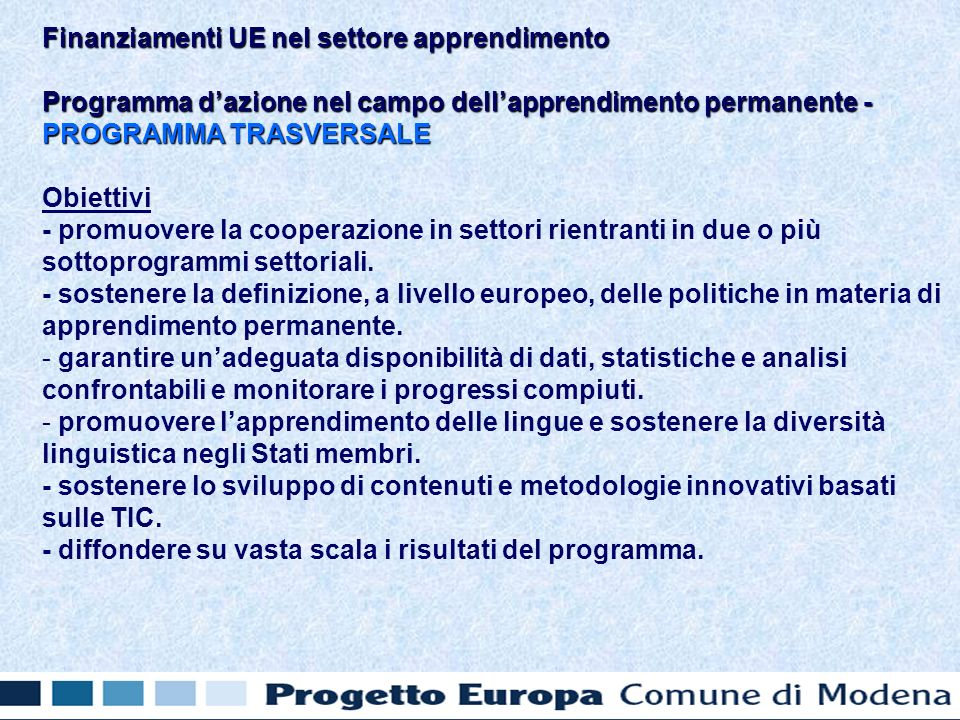 Programma dazione nel campo dellapprendimento permanente - PROGRAMMA TRASVERSALE Obiettivi - promuovere la cooperazione in settori rientranti in due o più sottoprogrammi settoriali.