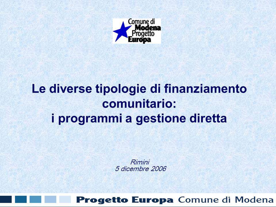Le diverse tipologie di finanziamento comunitario: i programmi a gestione diretta Rimini 5 dicembre 2006