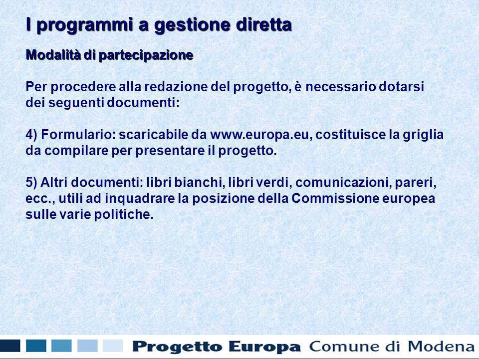 Modalità di partecipazione Per procedere alla redazione del progetto, è necessario dotarsi dei seguenti documenti: 4) Formulario: scaricabile da www.europa.eu, costituisce la griglia da compilare per presentare il progetto.
