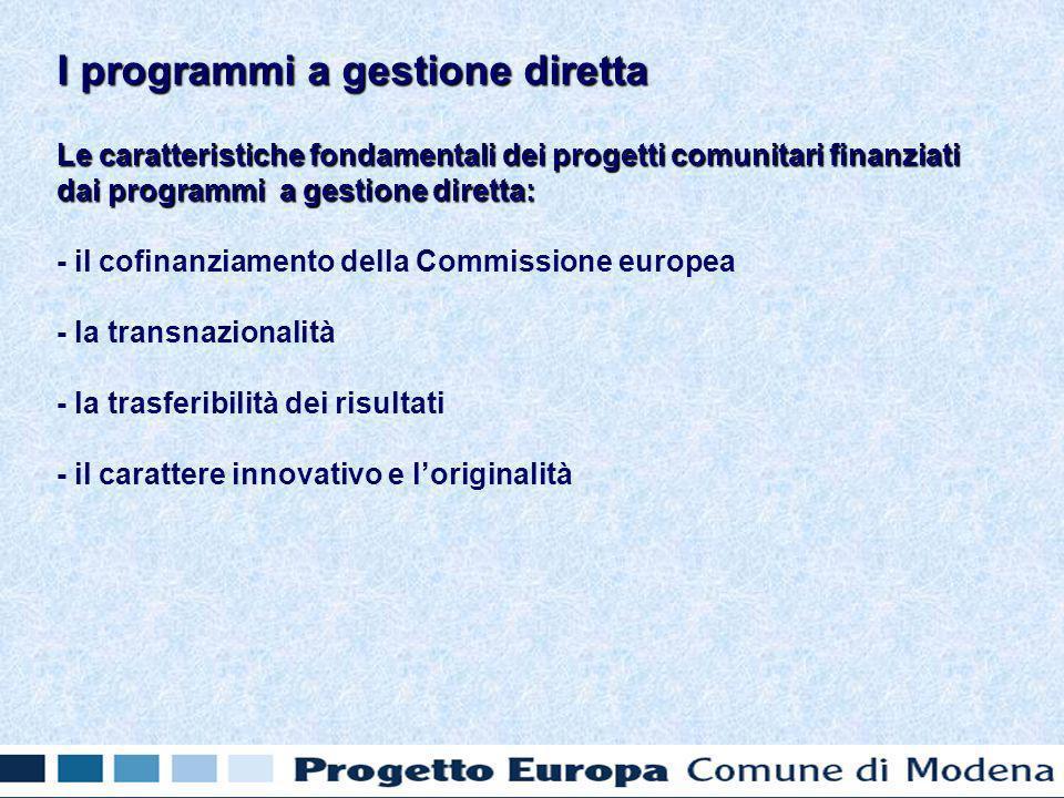 Le caratteristiche fondamentali dei progetti comunitari finanziati dai programmi a gestione diretta: - il cofinanziamento della Commissione europea - la transnazionalità - la trasferibilità dei risultati - il carattere innovativo e loriginalità I programmi a gestione diretta