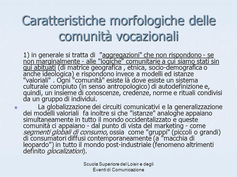 Scuola Superiore del Loisir e degli Eventi di Comunicazione Caratteristiche morfologiche delle comunità vocazionali 1) in generale si tratta di