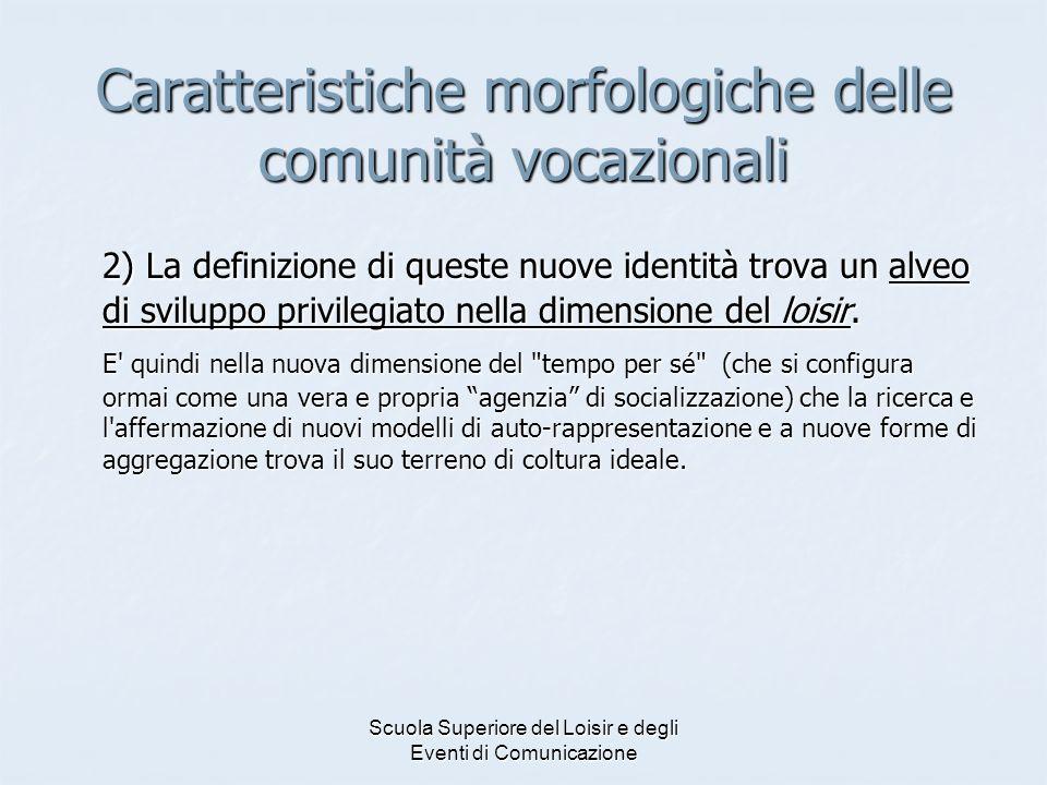 Scuola Superiore del Loisir e degli Eventi di Comunicazione Caratteristiche morfologiche delle comunità vocazionali 2) La definizione di queste nuove