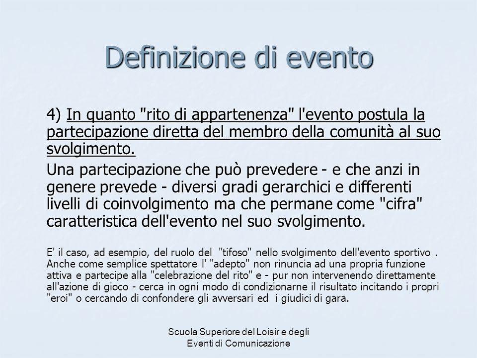 Scuola Superiore del Loisir e degli Eventi di Comunicazione Definizione di evento 4) In quanto
