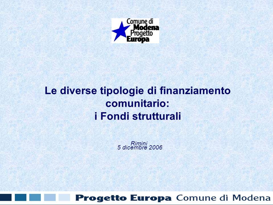 Le diverse tipologie di finanziamento comunitario: i Fondi strutturali Rimini 5 dicembre 2006