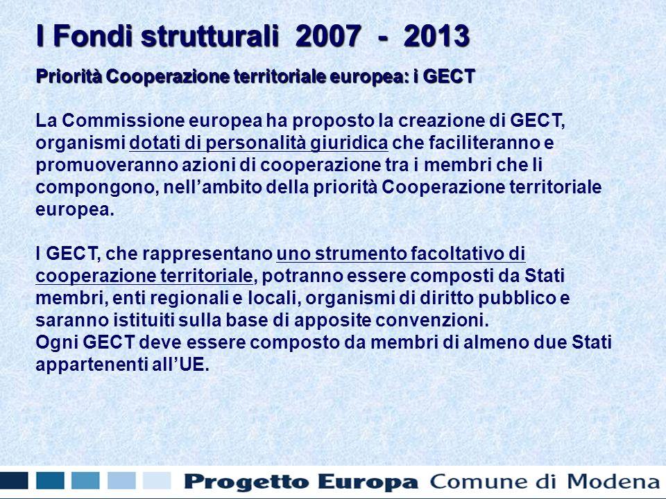 Priorità Cooperazione territoriale europea: i GECT La Commissione europea ha proposto la creazione di GECT, organismi dotati di personalità giuridica che faciliteranno e promuoveranno azioni di cooperazione tra i membri che li compongono, nellambito della priorità Cooperazione territoriale europea.