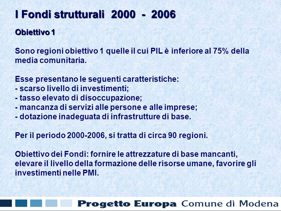 Obiettivo 1 Sono regioni obiettivo 1 quelle il cui PIL è inferiore al 75% della media comunitaria.