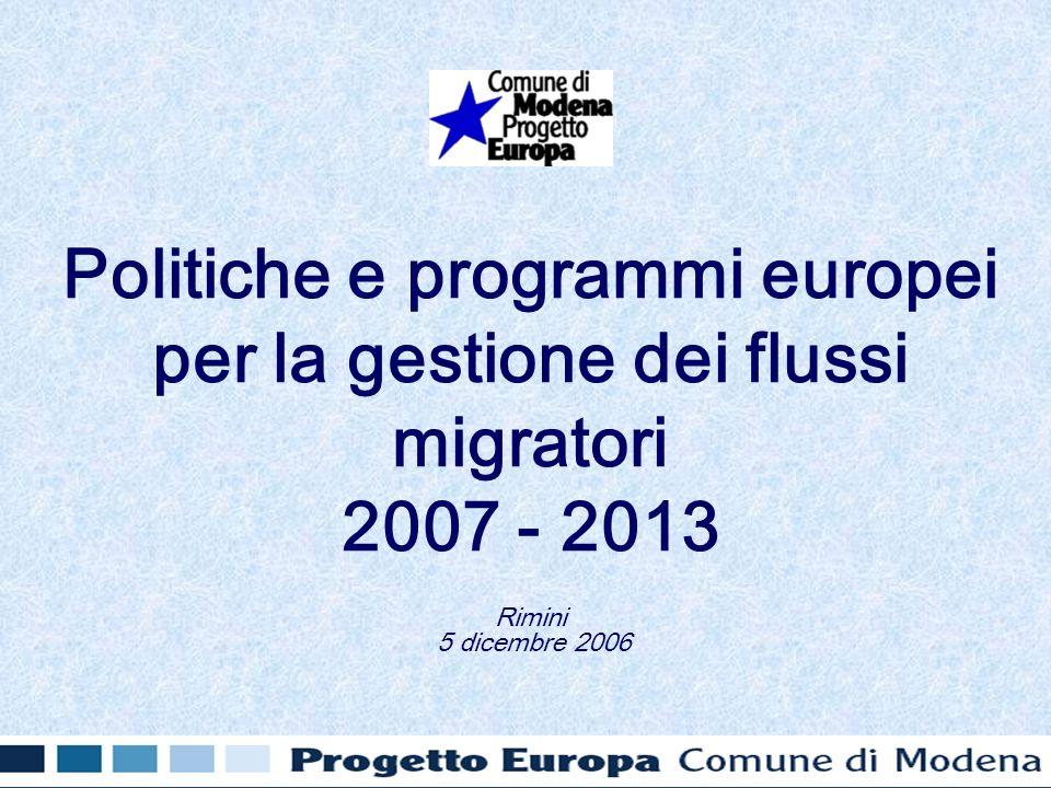 Politiche e programmi europei per la gestione dei flussi migratori 2007 - 2013 Rimini 5 dicembre 2006