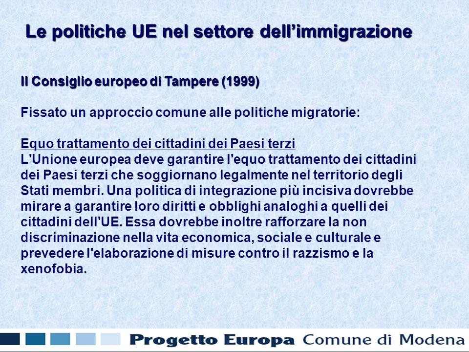 Il Consiglio europeo di Tampere (1999) Fissato un approccio comune alle politiche migratorie: Equo trattamento dei cittadini dei Paesi terzi L Unione europea deve garantire l equo trattamento dei cittadini dei Paesi terzi che soggiornano legalmente nel territorio degli Stati membri.
