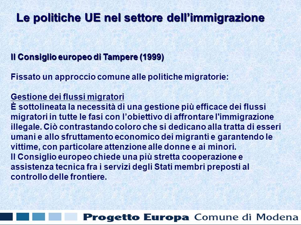 Il Consiglio europeo di Tampere (1999) Fissato un approccio comune alle politiche migratorie: Gestione dei flussi migratori È sottolineata la necessità di una gestione più efficace dei flussi migratori in tutte le fasi con lobiettivo di affrontare l immigrazione illegale.
