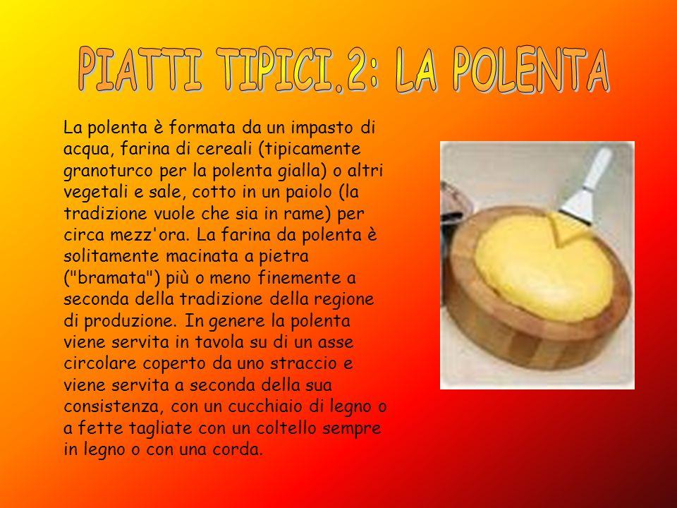 La polenta è formata da un impasto di acqua, farina di cereali (tipicamente granoturco per la polenta gialla) o altri vegetali e sale, cotto in un pai