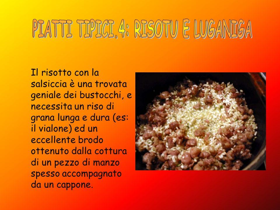 Il risotto con la salsiccia è una trovata geniale dei bustocchi, e necessita un riso di grana lunga e dura (es: il vialone) ed un eccellente brodo ott