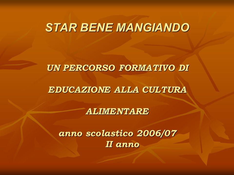 STAR BENE MANGIANDO UN PERCORSO FORMATIVO DI EDUCAZIONE ALLA CULTURA ALIMENTARE anno scolastico 2006/07 II anno