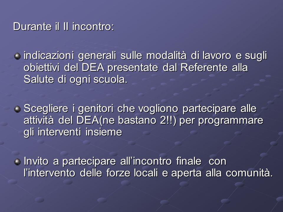 Durante il II incontro: indicazioni generali sulle modalità di lavoro e sugli obiettivi del DEA presentate dal Referente alla Salute di ogni scuola. S