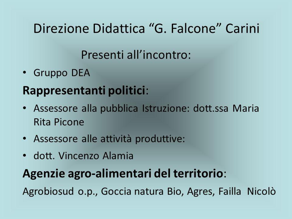 Direzione Didattica G. Falcone Carini Presenti allincontro: Gruppo DEA Rappresentanti politici: Assessore alla pubblica Istruzione: dott.ssa Maria Rit