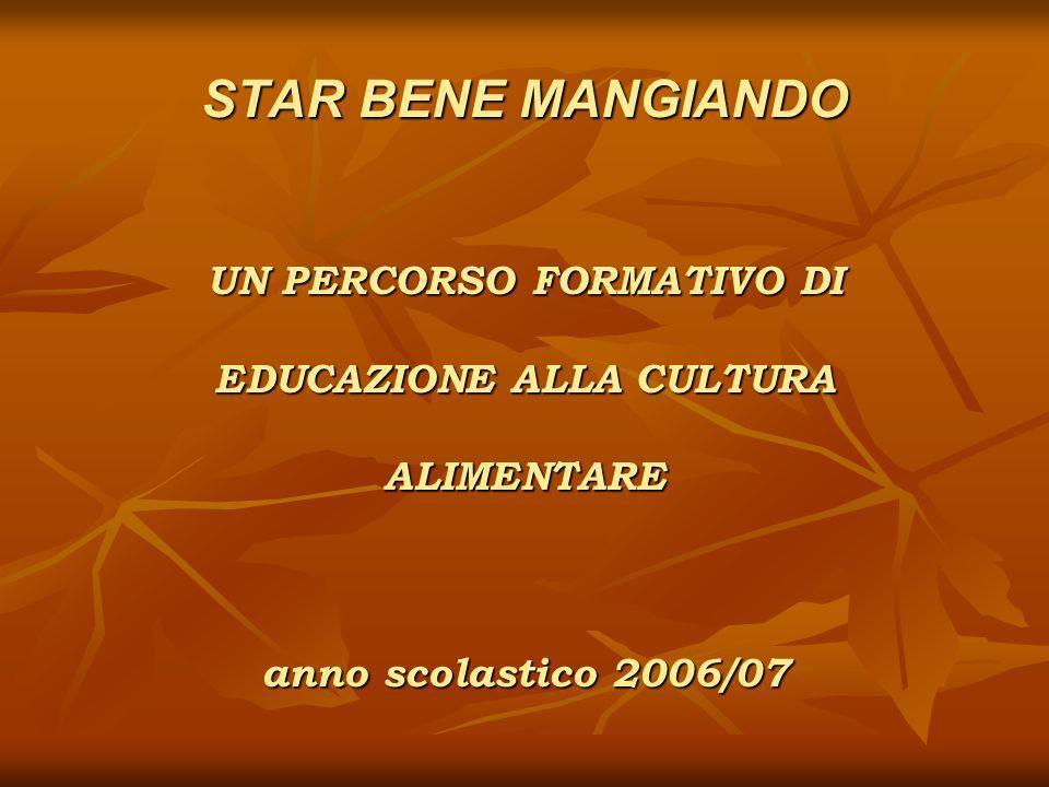 STAR BENE MANGIANDO UN PERCORSO FORMATIVO DI EDUCAZIONE ALLA CULTURA ALIMENTARE anno scolastico 2006/07