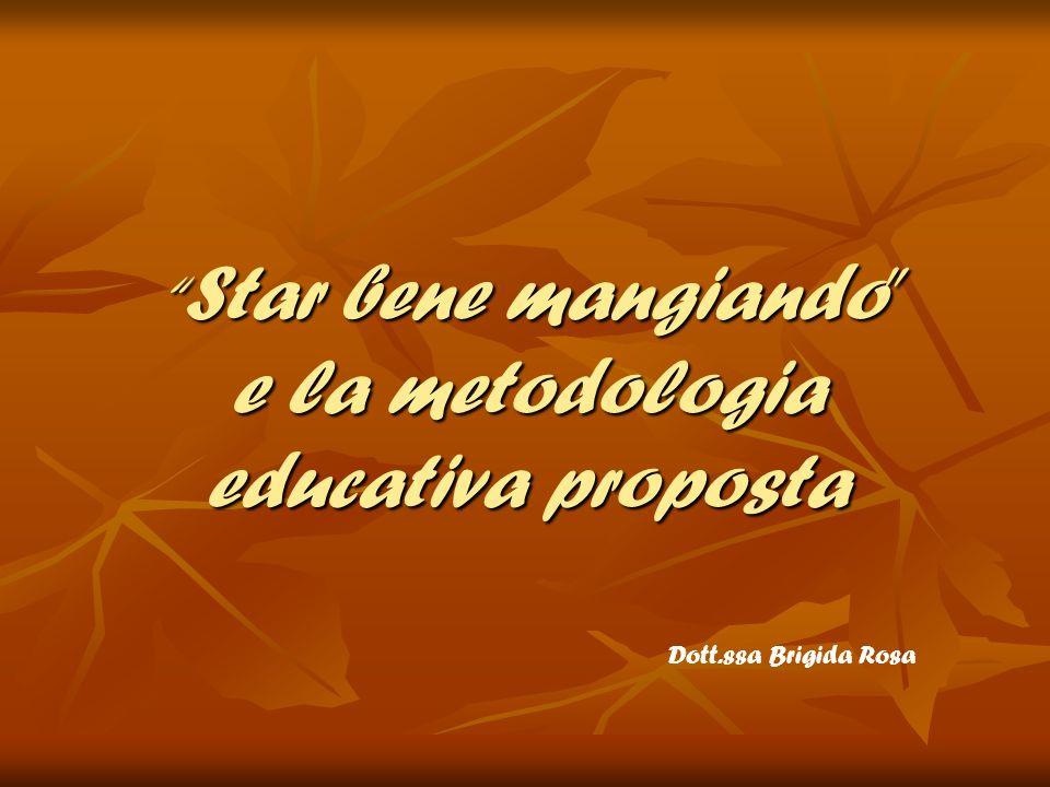 Star bene mangiando e la metodologia educativa proposta Star bene mangiando e la metodologia educativa proposta Dott.ssa Brigida Rosa