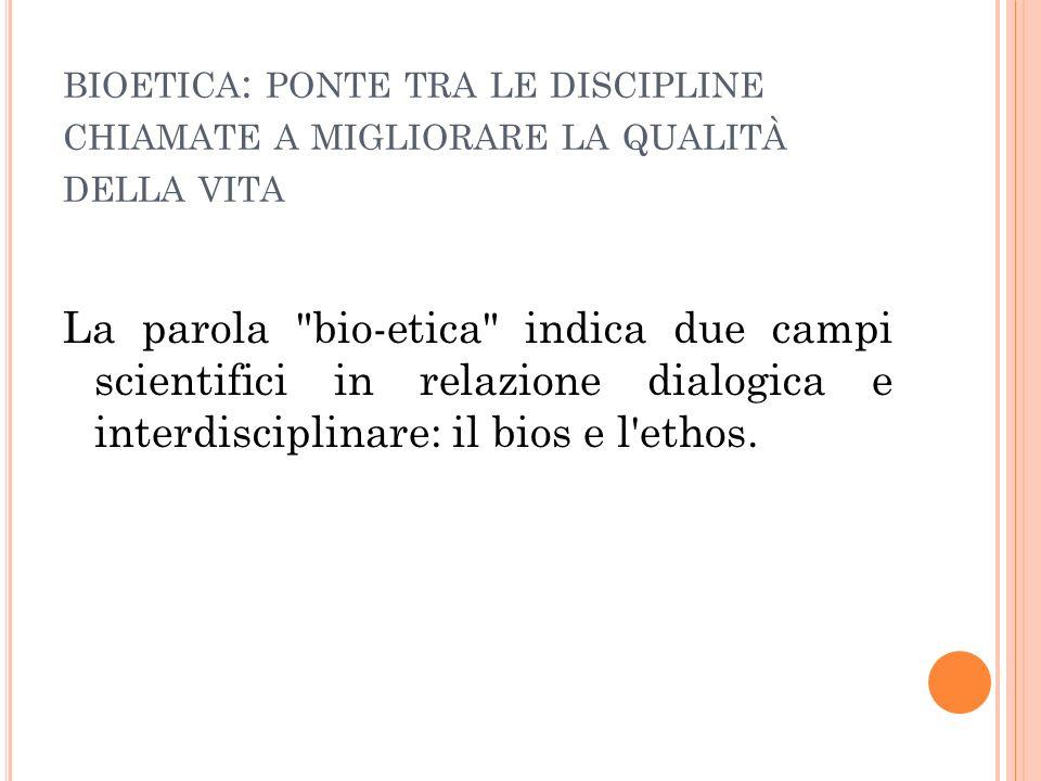 Dialogica: cioè che pone insieme elementi scientifici ed etici in un dialogo finalizzato alla ricerca di senso per problemi concreti.