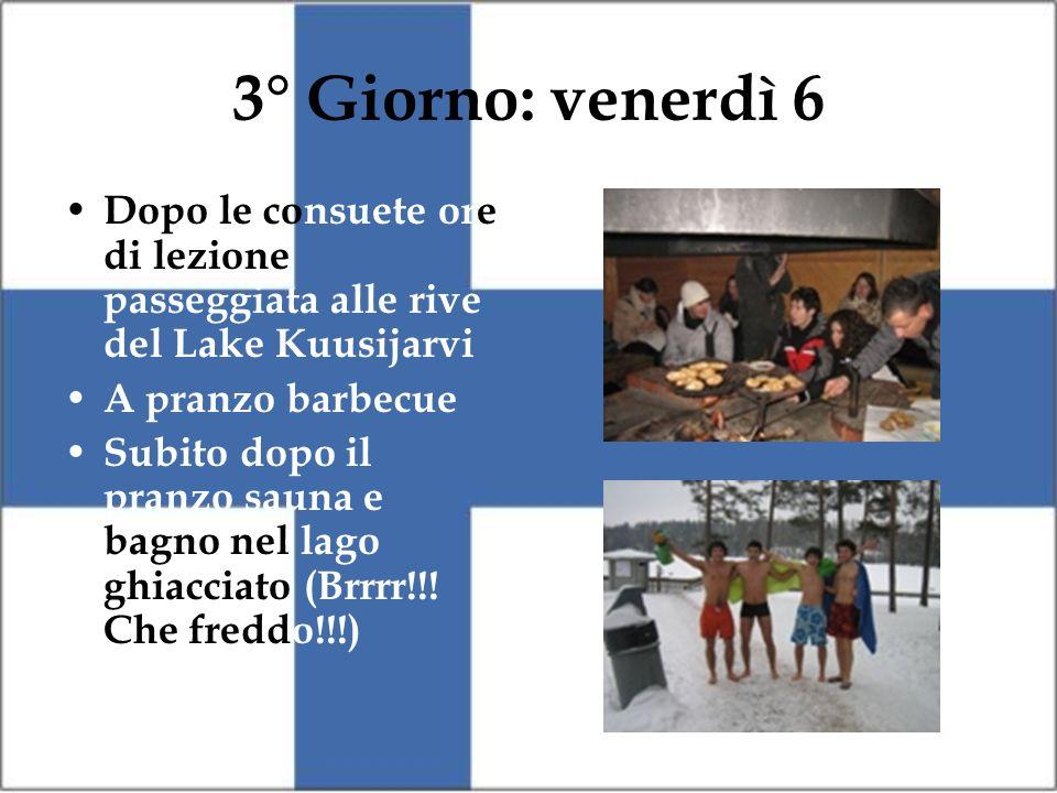 3° Giorno: venerdì 6 Dopo le consuete ore di lezione passeggiata alle rive del Lake Kuusijarvi A pranzo barbecue Subito dopo il pranzo sauna e bagno nel lago ghiacciato (Brrrr!!.
