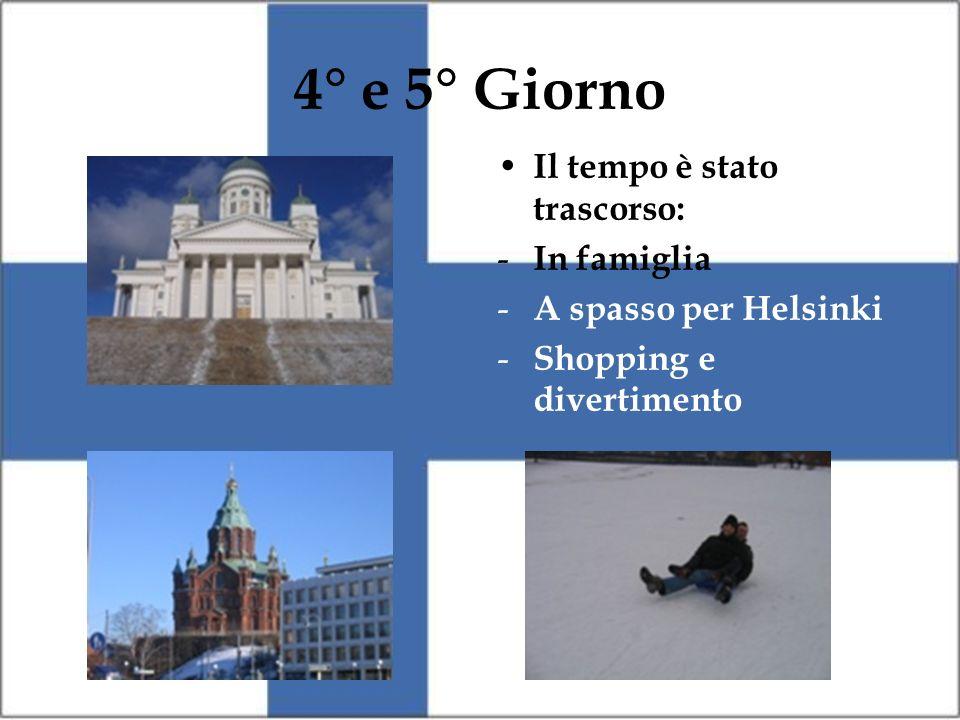 4° e 5° Giorno Il tempo è stato trascorso: - In famiglia - A spasso per Helsinki - Shopping e divertimento