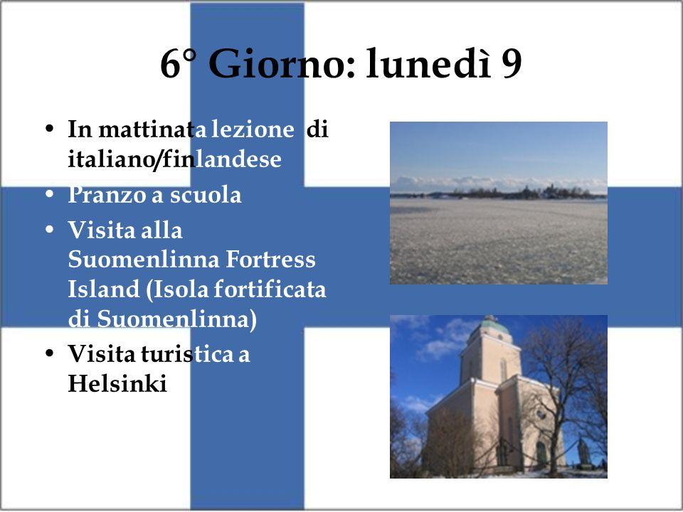 6° Giorno: lunedì 9 In mattinata lezione di italiano/finlandese Pranzo a scuola Visita alla Suomenlinna Fortress Island (Isola fortificata di Suomenlinna) Visita turistica a Helsinki