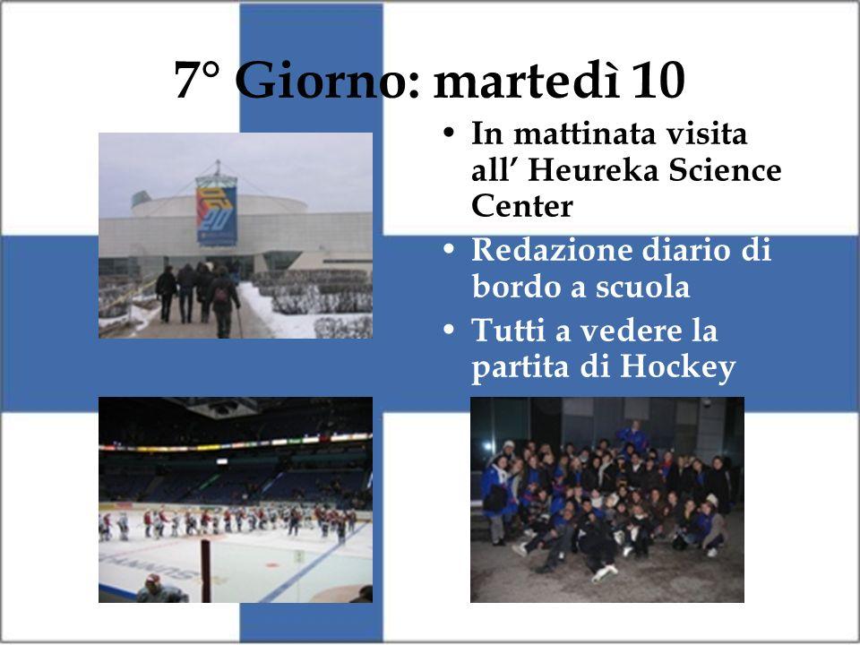 7° Giorno: martedì 10 In mattinata visita all Heureka Science Center Redazione diario di bordo a scuola Tutti a vedere la partita di Hockey