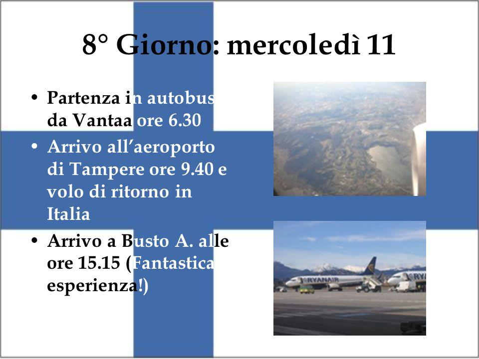 8° Giorno: mercoledì 11 Partenza in autobus da Vantaa ore 6.30 Arrivo allaeroporto di Tampere ore 9.40 e volo di ritorno in Italia Arrivo a Busto A. a