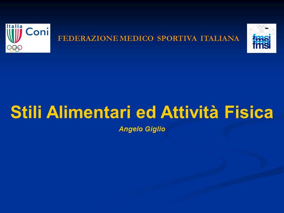 Stili Alimentari ed Attività Fisica Angelo Giglio FEDERAZIONE MEDICO SPORTIVA ITALIANA