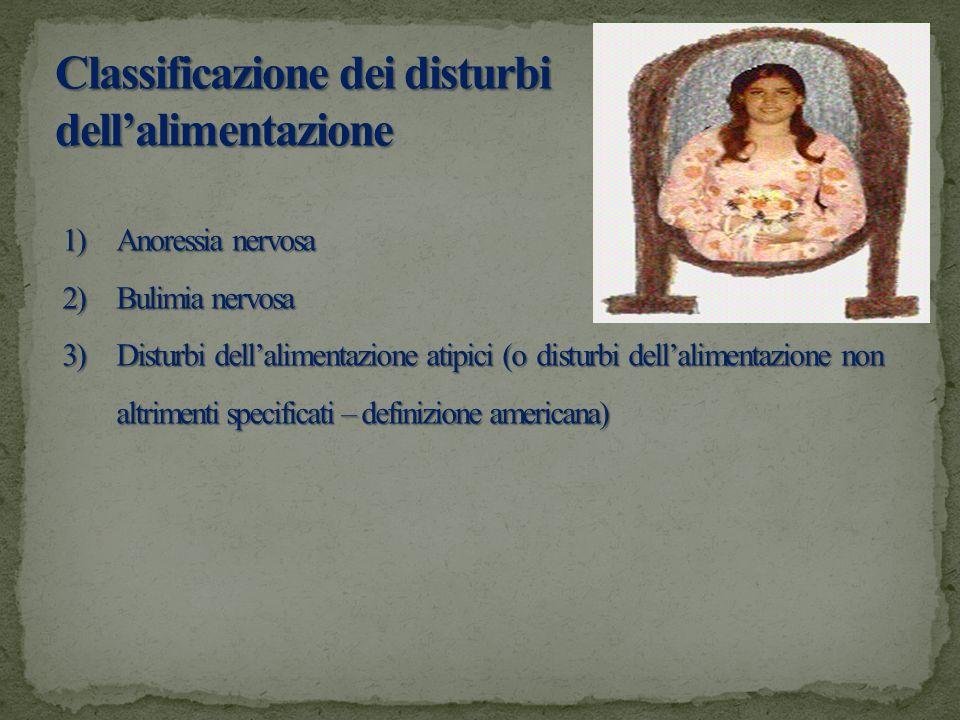 Classificazione dei disturbi dellalimentazione 1)Anoressia nervosa 2)Bulimia nervosa 3)Disturbi dellalimentazione atipici (o disturbi dellalimentazion