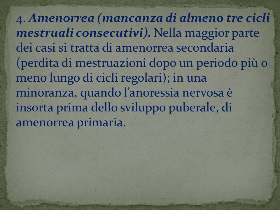 4. Amenorrea (mancanza di almeno tre cicli mestruali consecutivi). Nella maggior parte dei casi si tratta di amenorrea secondaria (perdita di mestruaz