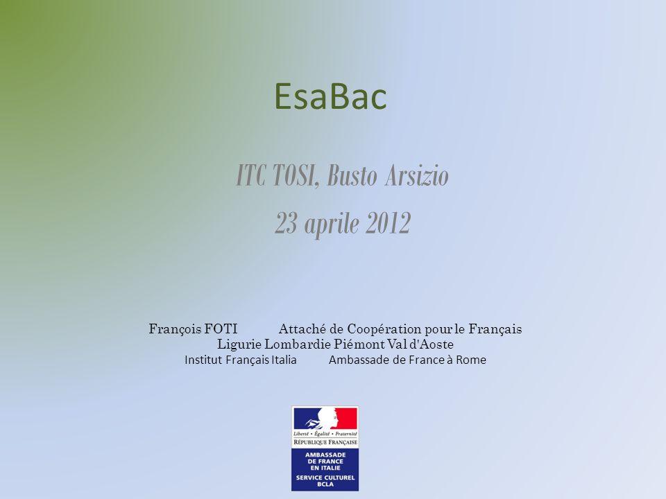 EsaBac ITC TOSI, Busto Arsizio 23 aprile 2012 François FOTI Attaché de Coopération pour le Français Ligurie Lombardie Piémont Val d'Aoste Institut Fra