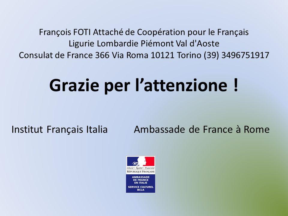 François FOTI Attaché de Coopération pour le Français Ligurie Lombardie Piémont Val d'Aoste Consulat de France 366 Via Roma 10121 Torino (39) 34967519