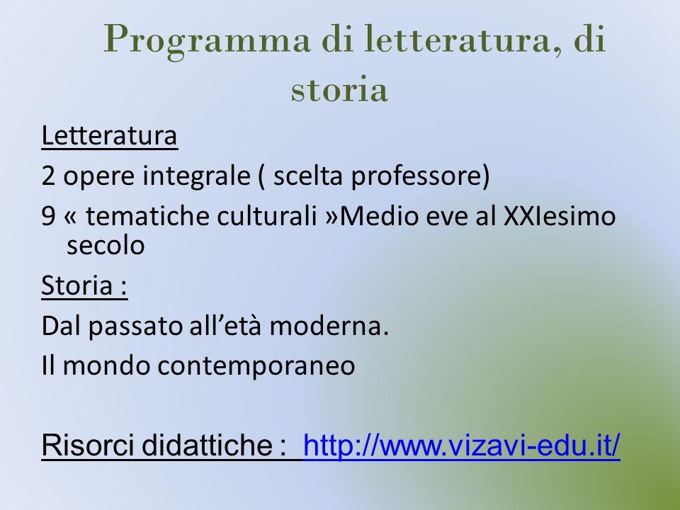 Programma di letteratura, di storia Letteratura 2 opere integrale ( scelta professore) 9 « tematiche culturali »Medio eve al XXIesimo secolo Storia :